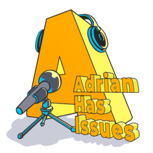 Adrian Has Issues: podcast logo